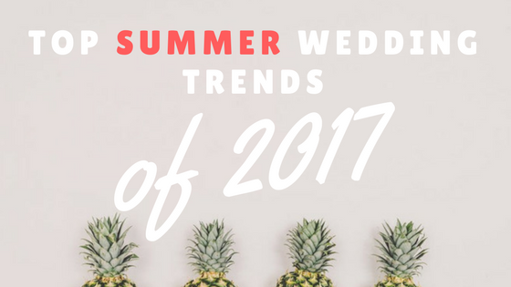 Here are out top 5 favourite wedding trends for this summer wedding season!